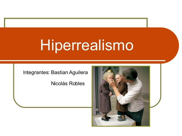 Hiperrealismo Integrantes: Bastian Aguilera Nicolás Robles