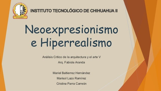 Neoexpresionismo e Hiperrealismo Análisis Critico de la arquitectura y el arte V Arq. Fabiola Aranda Mariel Baltierrez Her...