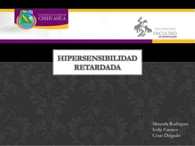 HIPERSENSIBILIDAD RETARDADA  Miranda Rodríguez Sofía Fuentes César Delgado