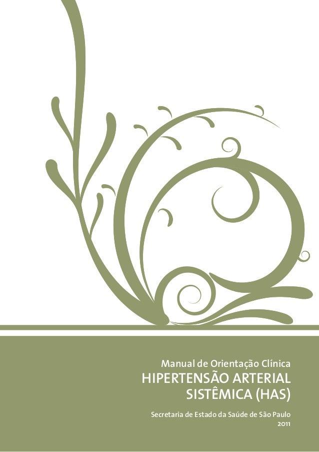 Manual de Orientação Clínica HIPERTENSÃO ARTERIAL SISTÊMICA (HAS) Secretaria de Estado da Saúde de São Paulo 2011
