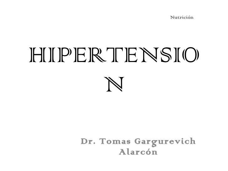 HIPERTENSION Dr. Tomas Gargurevich Alarcón Nutrición
