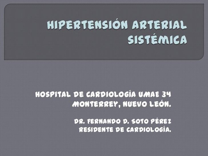 Hospital de Cardiología UMAE 34        Monterrey, Nuevo León.        Dr. Fernando D. Soto Pérez         Residente de cardi...