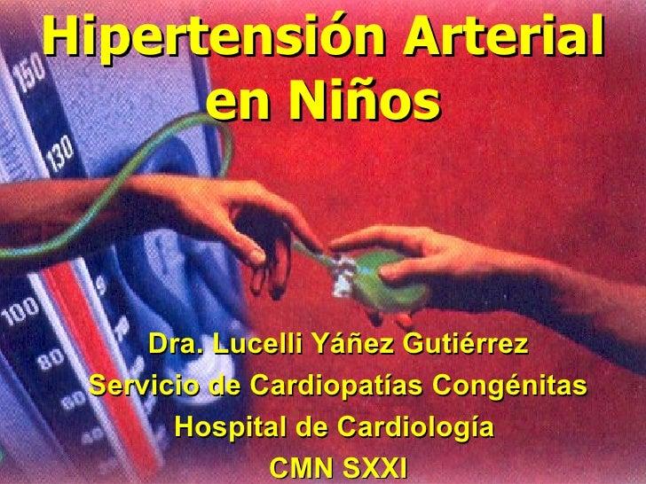 Hipertensión Arterial      en Niños     Dra. Lucelli Yáñez Gutiérrez Servicio de Cardiopatías Congénitas       Hospital de...