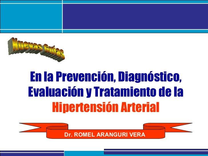 Nuevas Guías En la Prevención, Diagnóstico, Evaluación y Tratamiento de la   Hipertensión Arterial Nuevas Guías Dr. ROMEL ...
