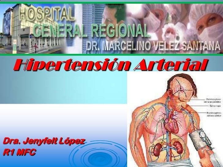 Hipertensión Arterial<br />Dra. Jenyfelt López <br />R1 MFC<br />