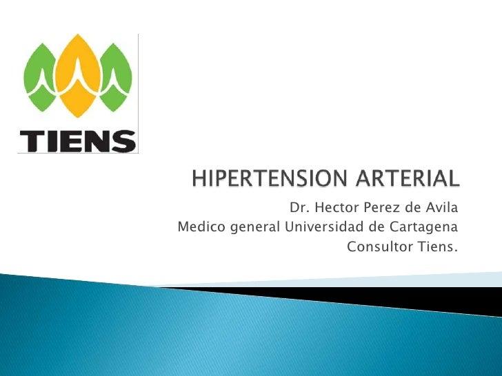 Dr. Hector Perez de AvilaMedico general Universidad de Cartagena                        Consultor Tiens.