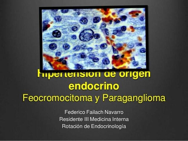 Hipertensión de origen endocrino Feocromocitoma y Paraganglioma Federico Failach Navarro Residente III Medicina Interna Ro...