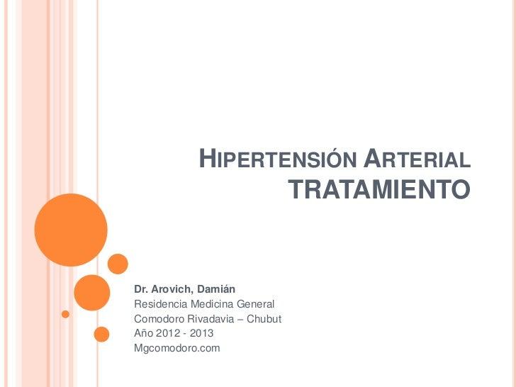 HIPERTENSIÓN ARTERIAL                  TRATAMIENTODr. Arovich, DamiánResidencia Medicina GeneralComodoro Rivadavia – Chubu...