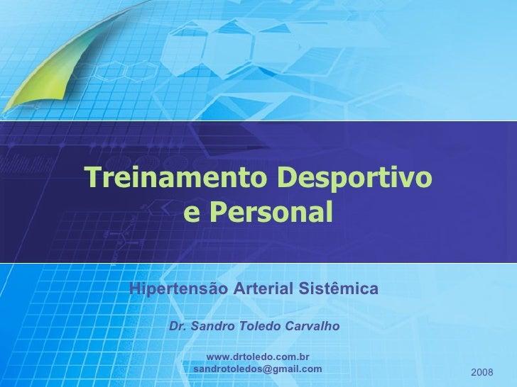 Treinamento Desportivo e Personal Hipertensão Arterial Sistêmica Dr. Sandro Toledo Carvalho www.drtoledo.com.br [email_add...