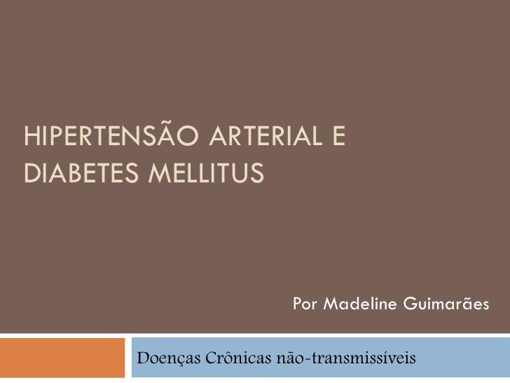 HIPERTENSÃO ARTERIAL EDIABETES MELLITUS                          Por Madeline Guimarães       Doenças Crônicas não-transmi...