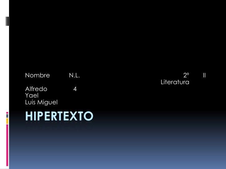 HIPERTEXTO<br />Nombre           N.L.                           2º        II<br />   Literatura <br />Alfredo    ...