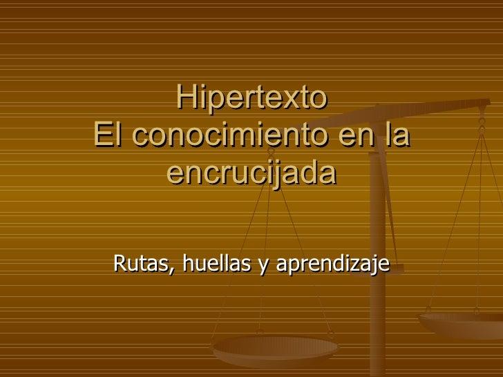 Hipertexto El conocimiento en la encrucijada Rutas, huellas y aprendizaje