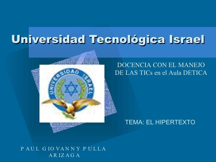 Universidad Tecnológica Israel TEMA: EL HIPERTEXTO <ul><li>Para introducir el logotipo de su organización en esta diaposit...