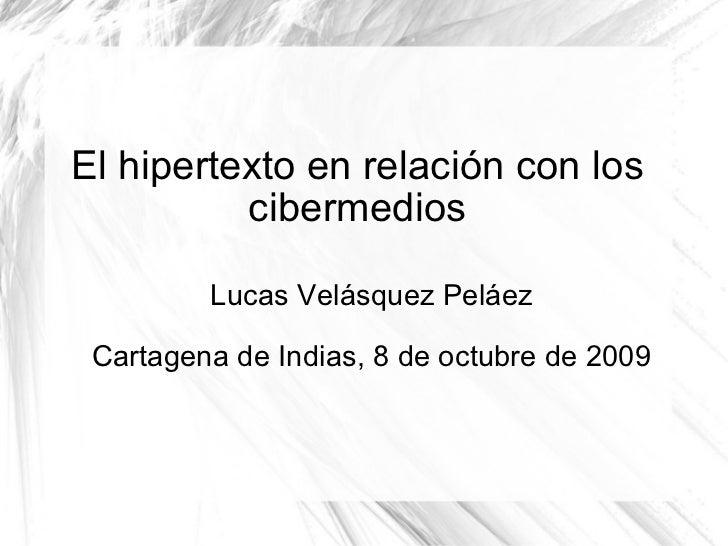 El hipertexto en relación con los cibermedios Lucas Velásquez Peláez Cartagena de Indias, 8 de octubre de 2009