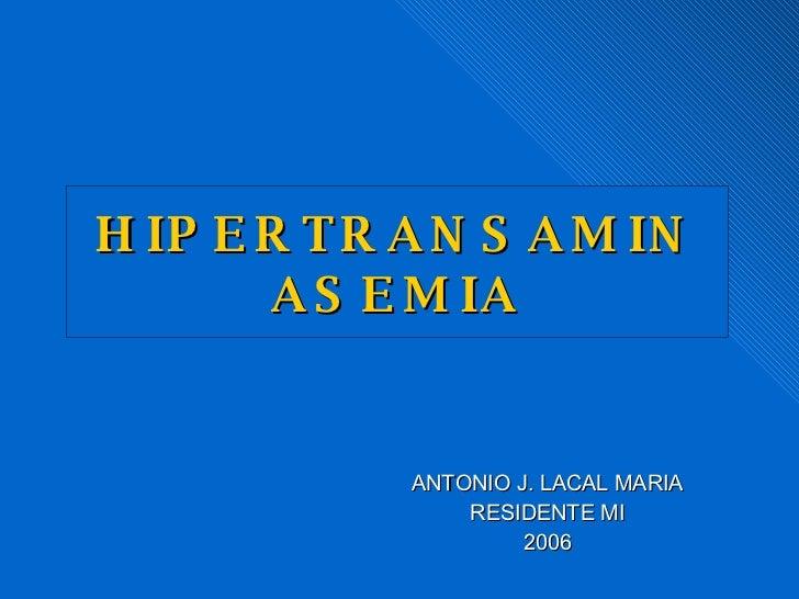 HIPERTRANSAMINASEMIA ANTONIO J. LACAL MARIA RESIDENTE MI 2006