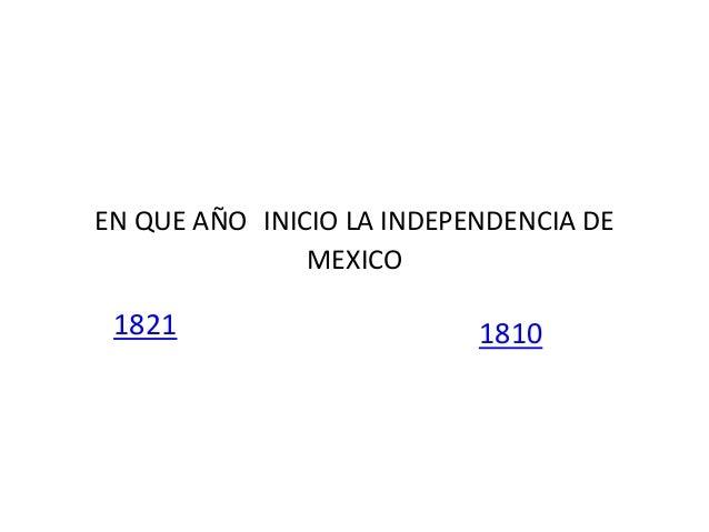 EN QUE AÑO INICIO LA INDEPENDENCIA DE MEXICO  1821  1810