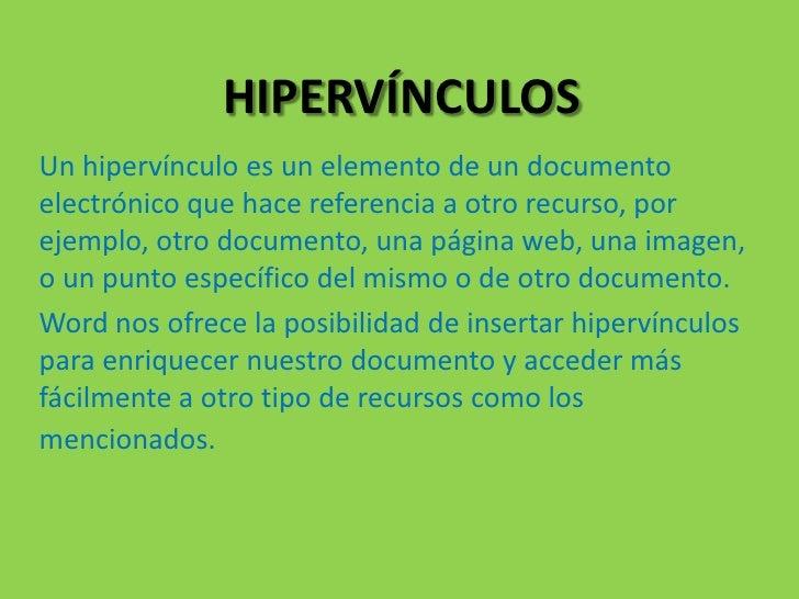 HIPERVÍNCULOS<br />Un hipervínculo es un elemento de un documento electrónico que hace referencia a otro recurso, por ejem...