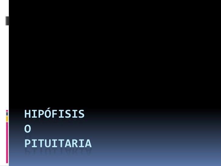 HIPóFISISOPITUITARIA<br />