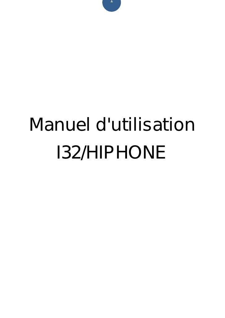 1     Manuel d'utilisation    I32/HIPHONE