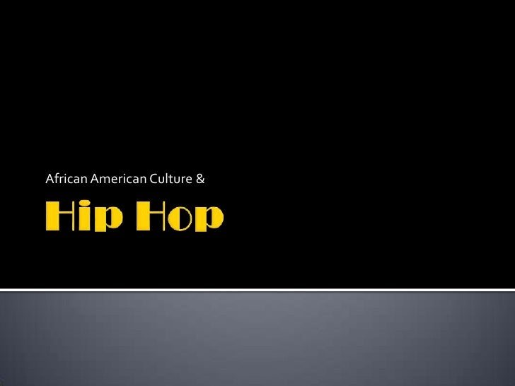 Hip Hop<br />African American Culture &<br />