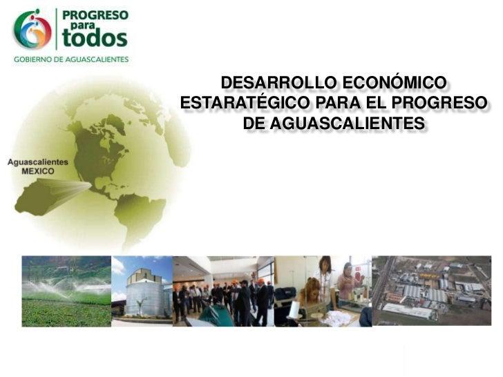 DESARROLLO ECONÓMICO ESTARATÉGICO para el progreso de aguascalientes<br />