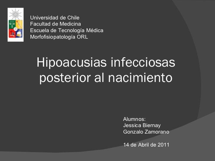 Hipoacusias infecciosas posterior al nacimiento Universidad de Chile Facultad de Medicina Escuela de Tecnología Médica Mor...