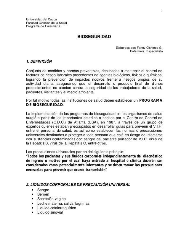 1 Universidad del Cauca Facultad Ciencias de la Salud Programa de Enfermería BIOSEGURIDAD Elaborada por: Fanny Cisneros G....