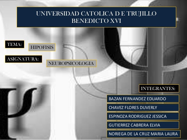 UNIVERSIDAD CATOLICA D E TRUJILLO                   BENEDICTO XVITEMA:        HIPOFISISASIGNATURA:              NEUROPSICO...