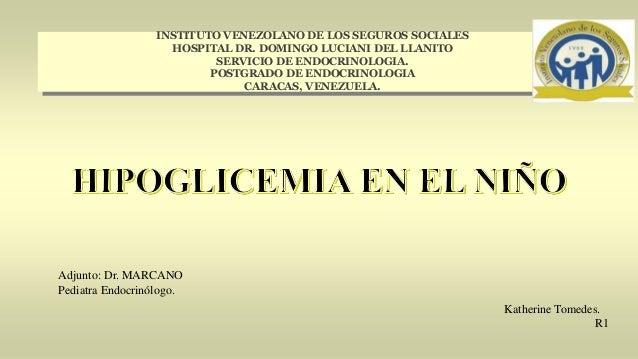 INSTITUTO VENEZOLANO DE LOS SEGUROS SOCIALES HOSPITAL DR. DOMINGO LUCIANI DEL LLANITO SERVICIO DE ENDOCRINOLOGIA. POSTGRAD...