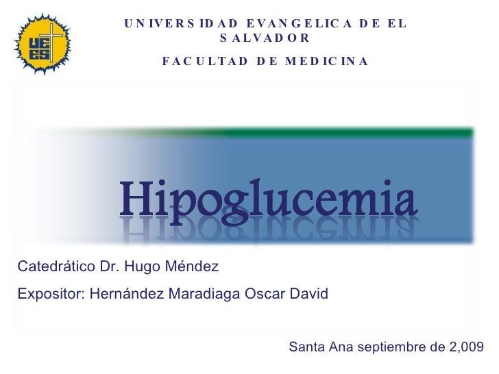 UNIVERSIDAD EVANGELICA DE EL SALVADOR FACULTAD DE MEDICINA Catedrático Dr. Hugo Méndez  Expositor: Hernández Maradiaga Osc...