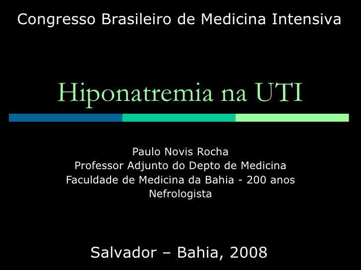 Hiponatremia na UTI Paulo Novis Rocha Professor Adjunto do Depto de Medicina Faculdade de Medicina da Bahia - 200 anos Nef...