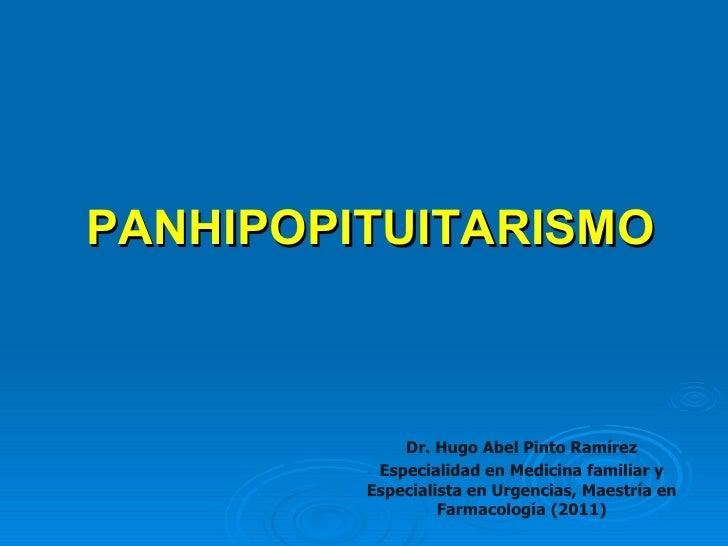 PANHIPOPITUITARISMO             Dr. Hugo Abel Pinto Ramírez          Especialidad en Medicina familiar y         Especiali...