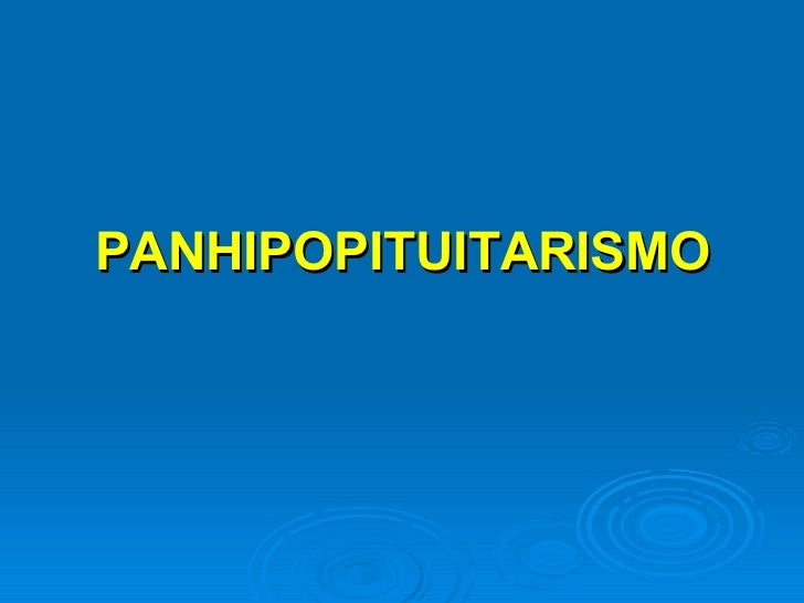 <ul><li>PANHIPOPITUITARISMO </li></ul>