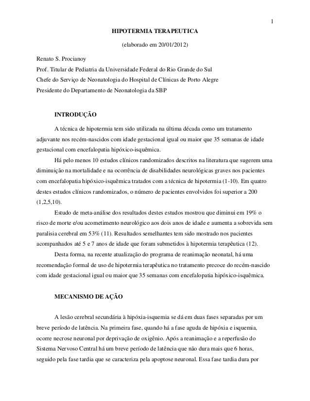 1 HIPOTERMIA TERAPEUTICA (elaborado em 20/01/2012) Renato S. Procianoy Prof. Titular de Pediatria da Universidade Federal ...