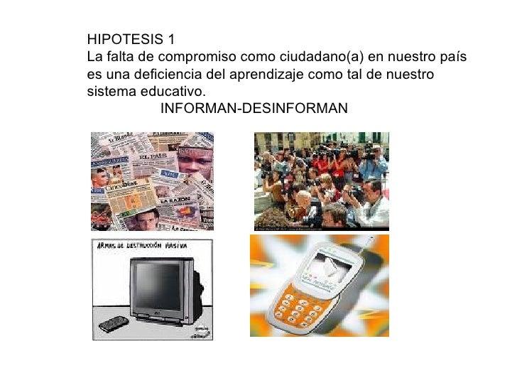 HIPOTESIS 1 La falta de compromiso como ciudadano(a) en nuestro país es una deficiencia del aprendizaje como tal de nuestr...