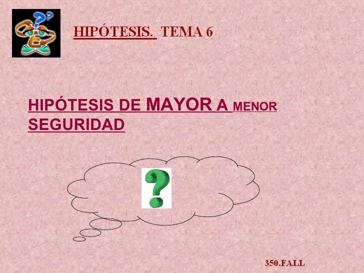 HIPÓTESIS DE  MAYOR  A  MENOR  SEGURIDAD