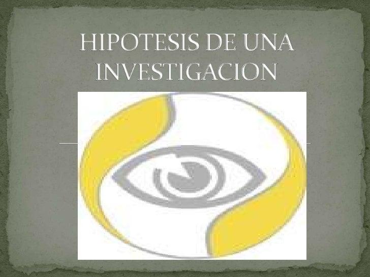 HIPOTESIS DE UNA INVESTIGACION<br />