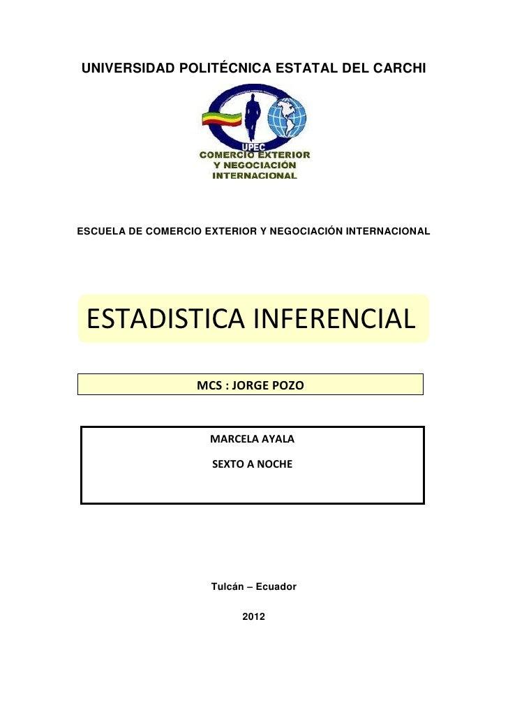 UNIVERSIDAD POLITÉCNICA ESTATAL DEL CARCHIESCUELA DE COMERCIO EXTERIOR Y NEGOCIACIÓN INTERNACIONAL ESTADISTICA INFERENCIAL...