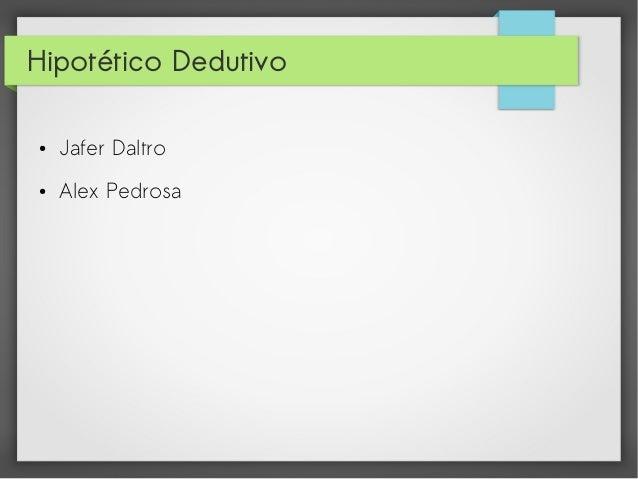 Hipotético Dedutivo ●  Jafer Daltro  ●  Alex Pedrosa