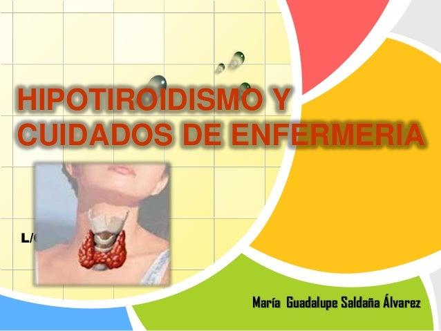 HIPOTIROIDISMO Y CUIDADOS DE ENFERMERIA  L/O/G/O  María Guadalupe Saldaña Álvarez