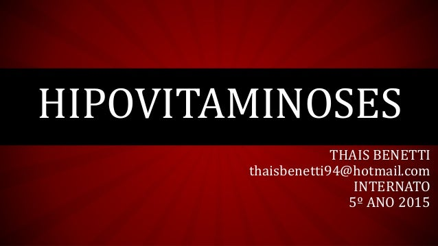 THAIS BENETTI thaisbenetti94@hotmail.com INTERNATO 5º ANO 2015 HIPOVITAMINOSES