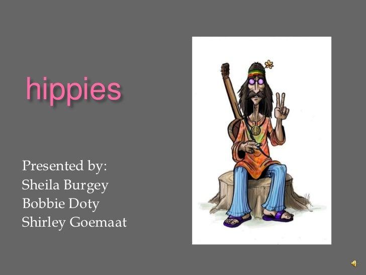 hippies<br />Presented by:<br />Sheila Burgey<br />Bobbie Doty<br />Shirley Goemaat<br />