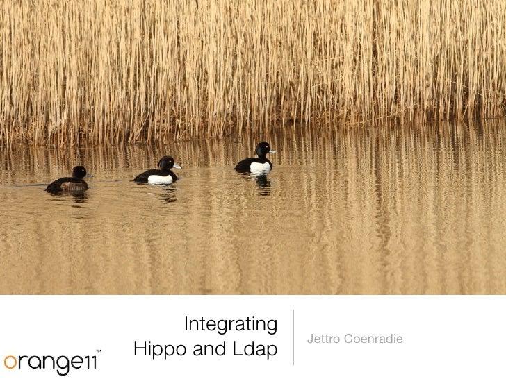 Integrating                   Jettro CoenradieHippo and Ldap