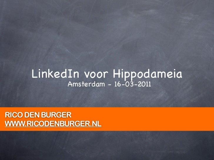 LinkedIn voor Hippodameia             Amsterdam - 16-03-2011RICO DEN BURGERWWW.RICODENBURGER.NL