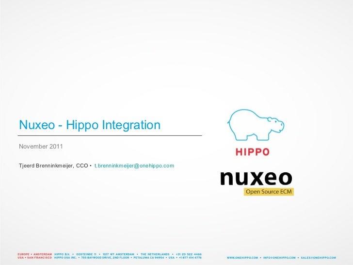 Nuxeo - Hippo Integration <ul><li>November 2011 </li></ul><ul><li>Tjeerd Brenninkmeijer, CCO •  [email_address] </li></ul>