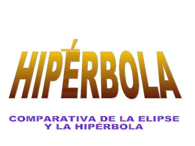 La elipse es una curva cerrada yplana, cuyos puntos constituyen un      La hipérbola es una curva plana,lugar geométrico q...