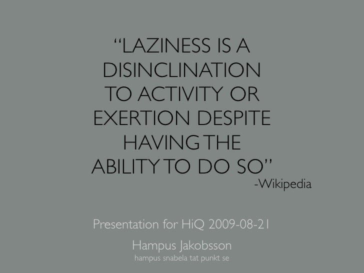 """""""LAZINESS IS A  DISINCLINATION  TO ACTIVITY OR EXERTION DESPITE    HAVING THE ABILITY TO DO SO""""                           ..."""