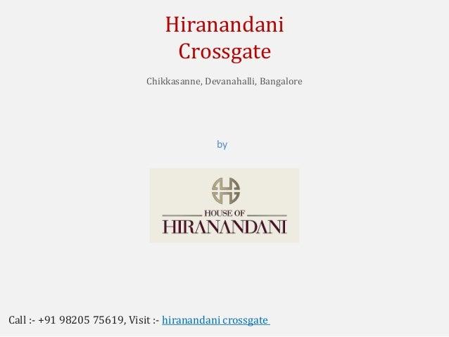 by House of Hiranandani Hiranandani Crossgate Chikkasanne, Devanahalli, Bangalore Call :- +91 98205 75619, Visit :- hirana...