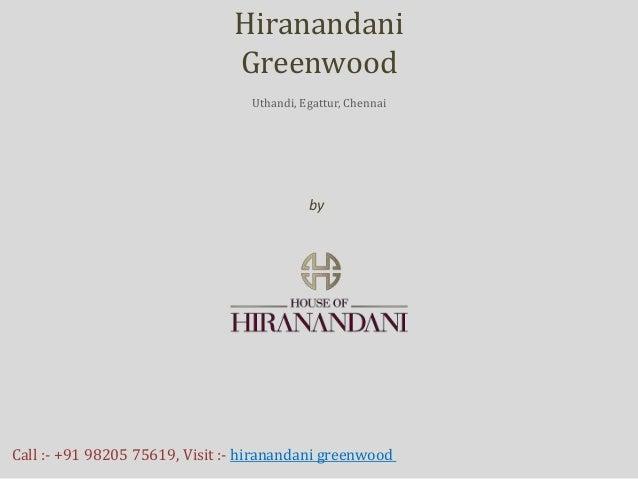 by House of Hiranandani Hiranandani Greenwood Uthandi, Egattur, Chennai Call :- +91 98205 75619, Visit :- hiranandani gree...