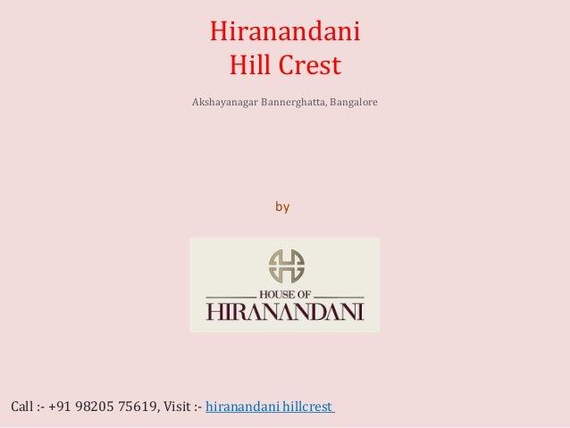 by House of Hiranandani Hiranandani Hill Crest Akshayanagar Bannerghatta, Bangalore Call :- +91 98205 75619, Visit :- hira...